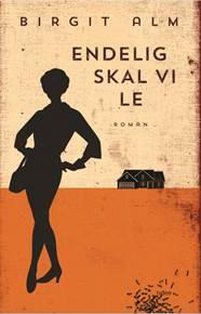 Birgit Alms debutroman Endelig skal vi le er solgt til Danmark