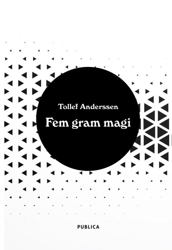 Tollef Anderssen er nå aktuell med boken Fem gram magi.
