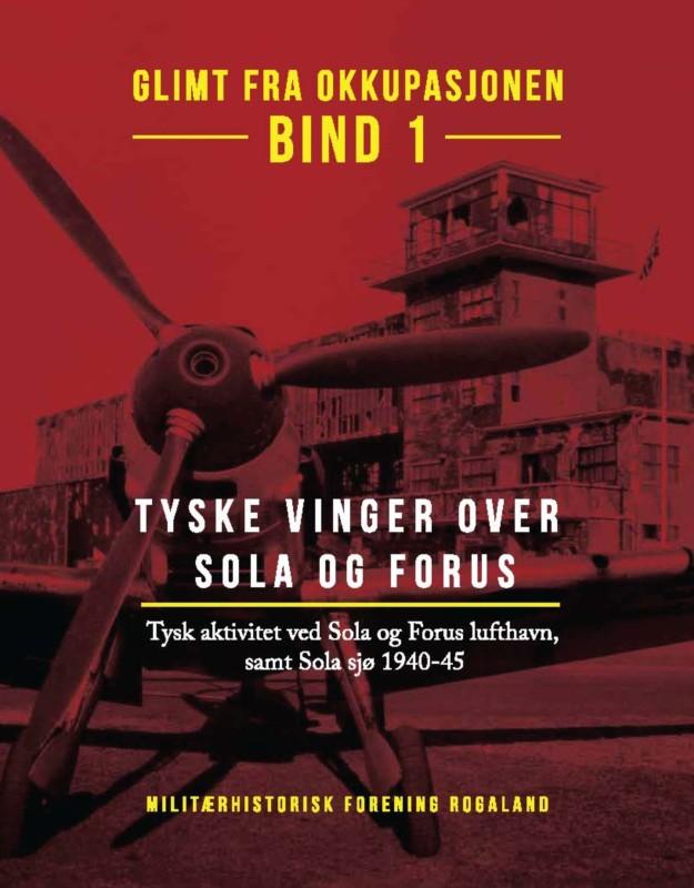 Tyske vinger over Sola og Forus - Tysk aktivitet ved Sola og Forus Lufthavn, samt Sola sjø 1940-45 - Opplag 3