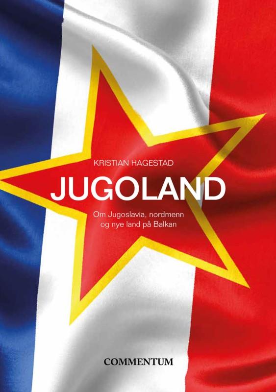 Jugoland. Om Jugoslavia, nordmenn og nye land på Balkan.